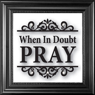 When in doubt pray - framed glass wall art